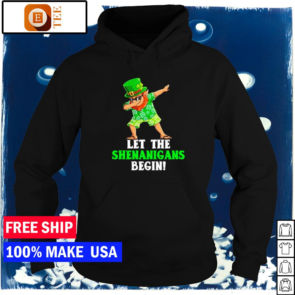 Dabbing let the shenanigans begin happy St Patrick's Day s hoodie
