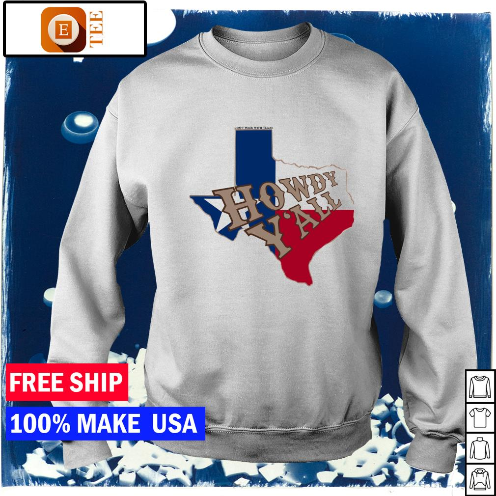 Don't mess with Texas howdy y'all s sweater