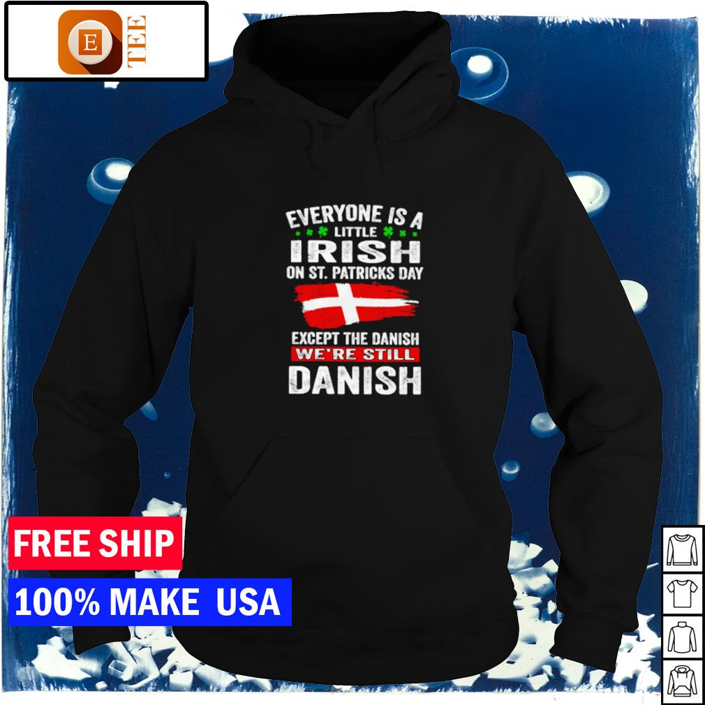 Everyone is a little Irish on St Patrick's Day except the Danish we're still Danish s hoodie