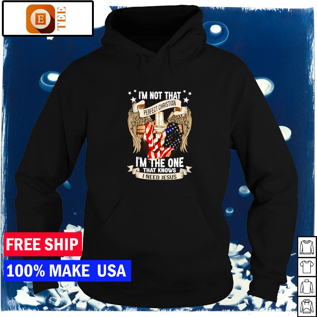 I'm not that perfect Christian I'm the one that knows I need Jesus s hoodie