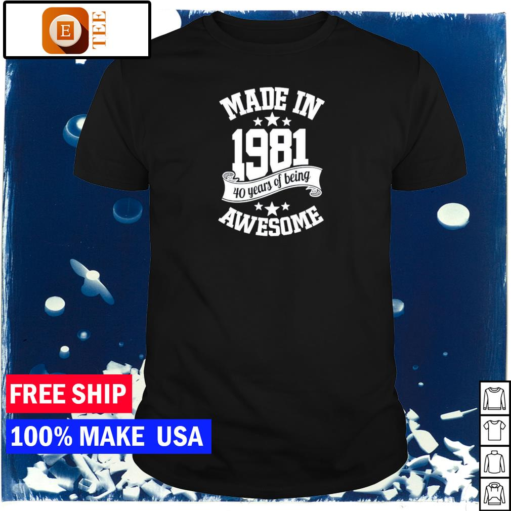 Made in 181 40 years of being awesome shirt