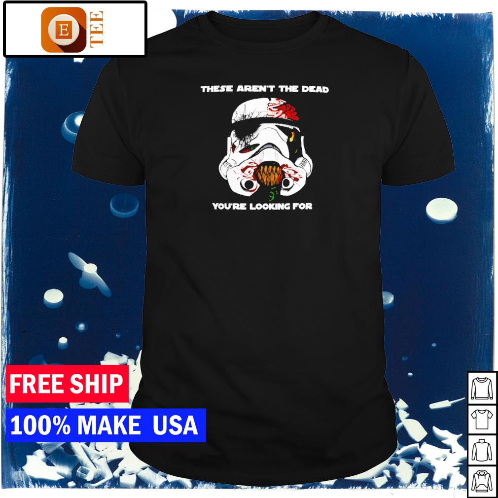 Star Wars zombie stormtrooper these aren't the dead you're looking for shirt