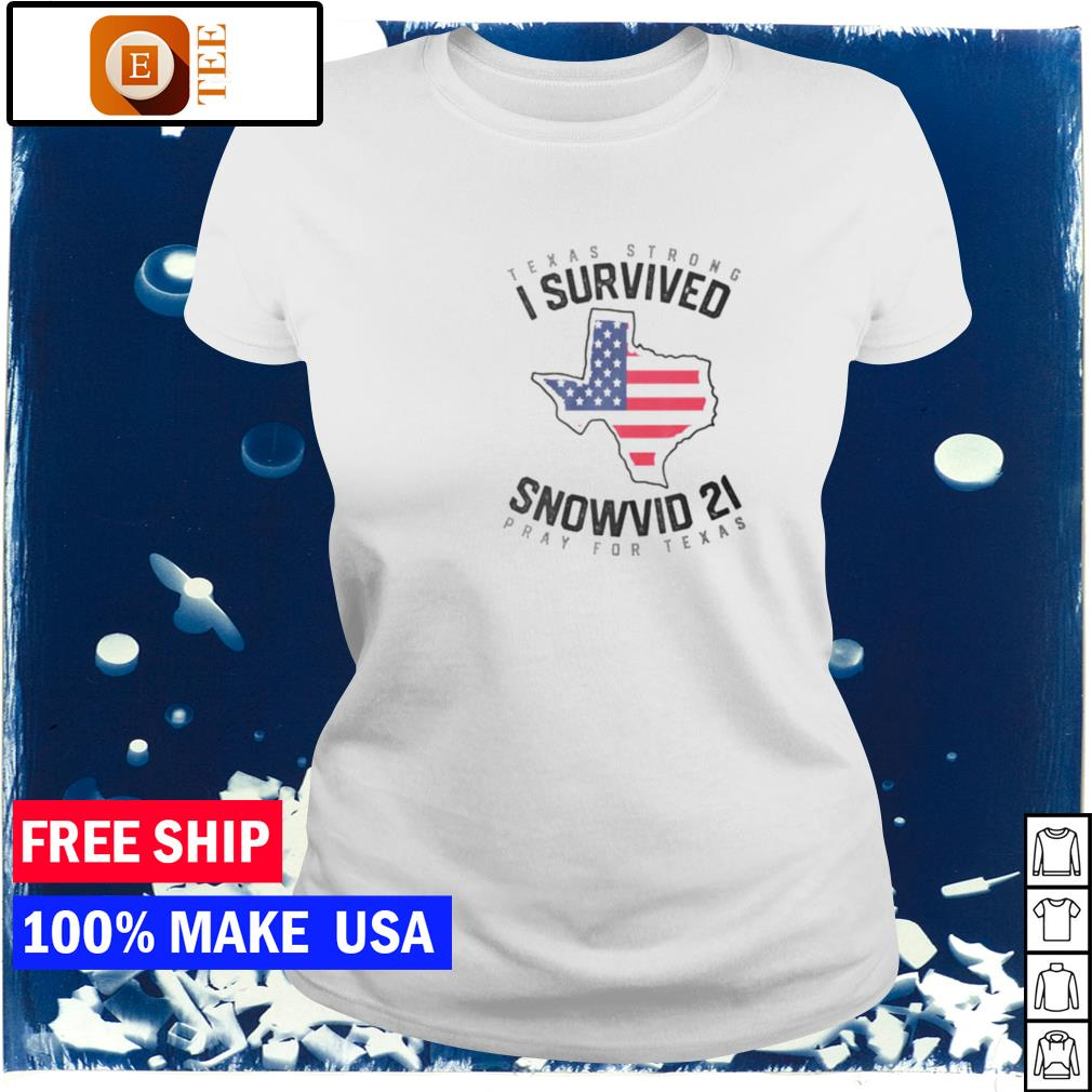Texas strong I survived snowvid 21 pray for Texas s ladies tee