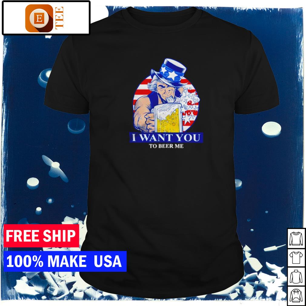 Uncle Sam I want you to beer me American flag shirt