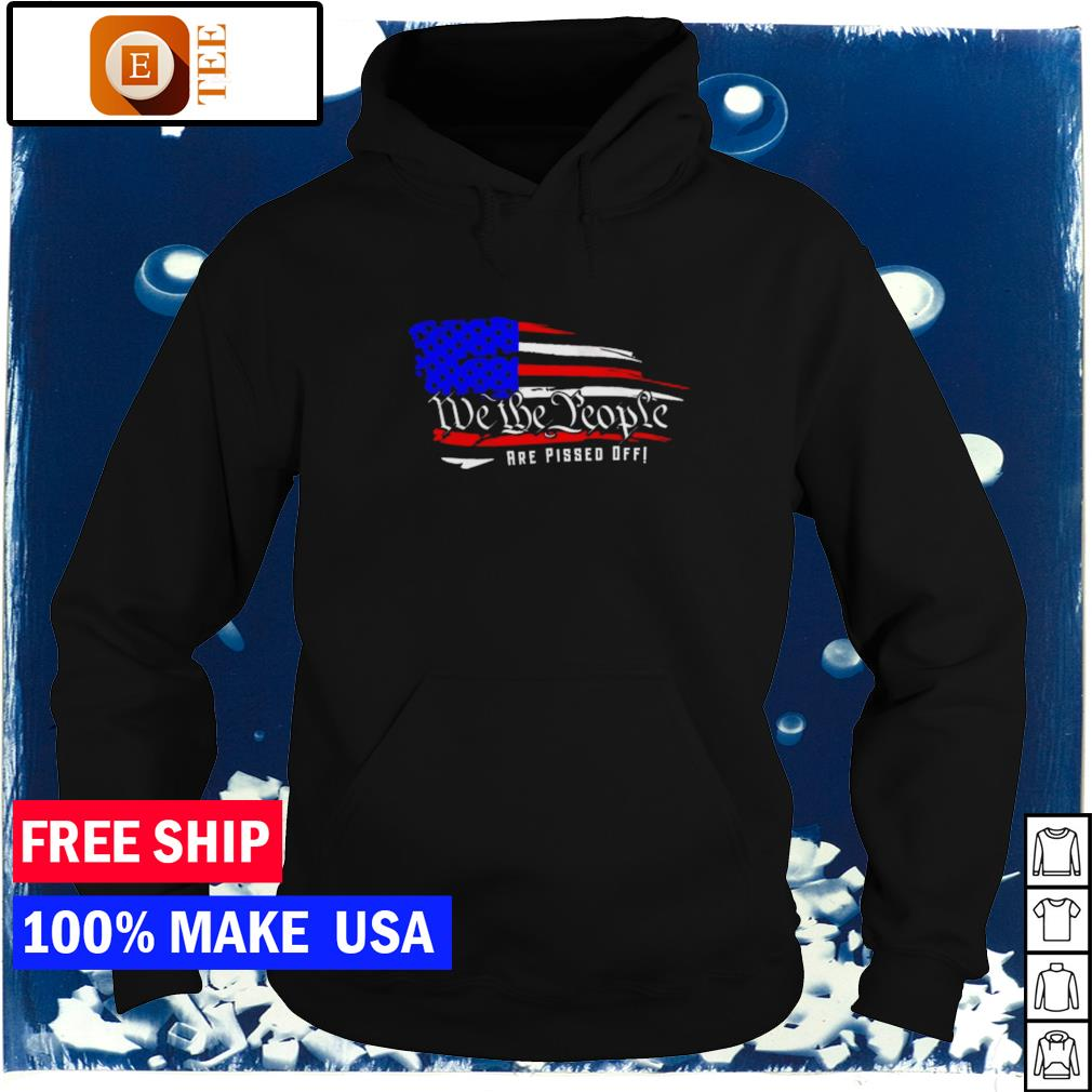 We the people are pissed off American flag s hoodie