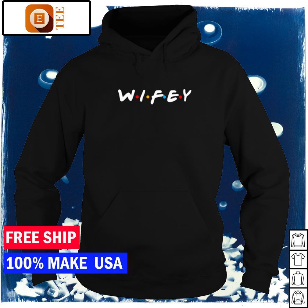 Wifey Friends TV Show s hoodie