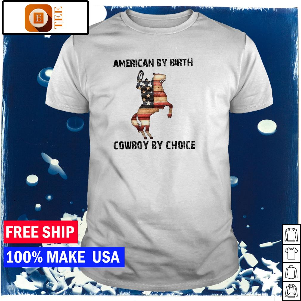 American by birth cowboy by choice American Flag shirt