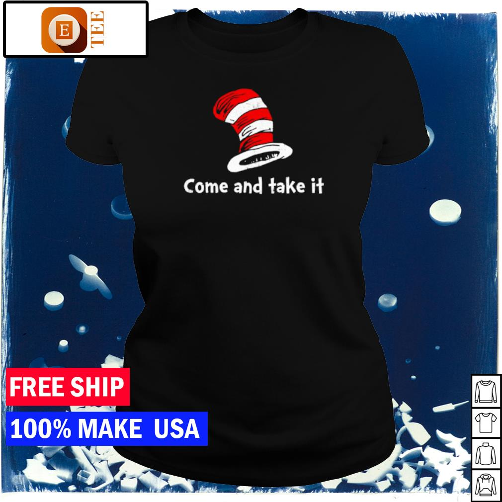 Dr Seuss Come and Take It s ladies tee