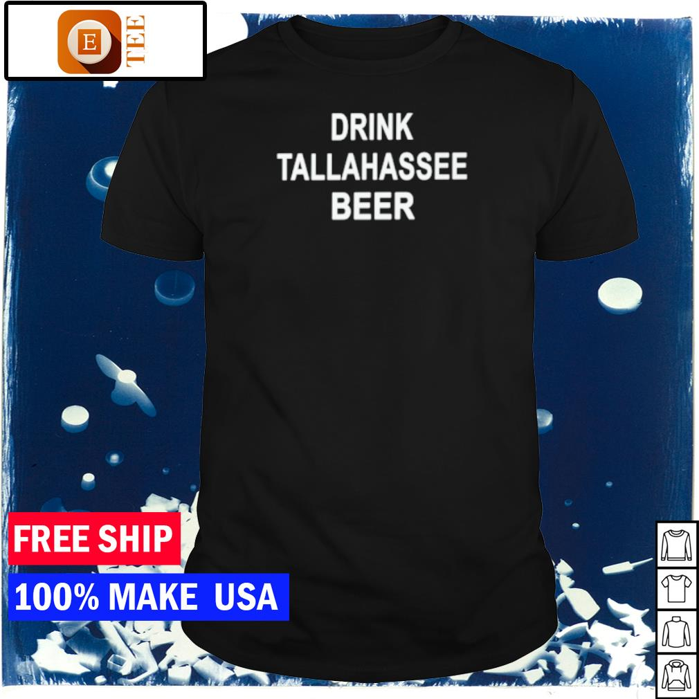 Drink tallahassee beer shirt