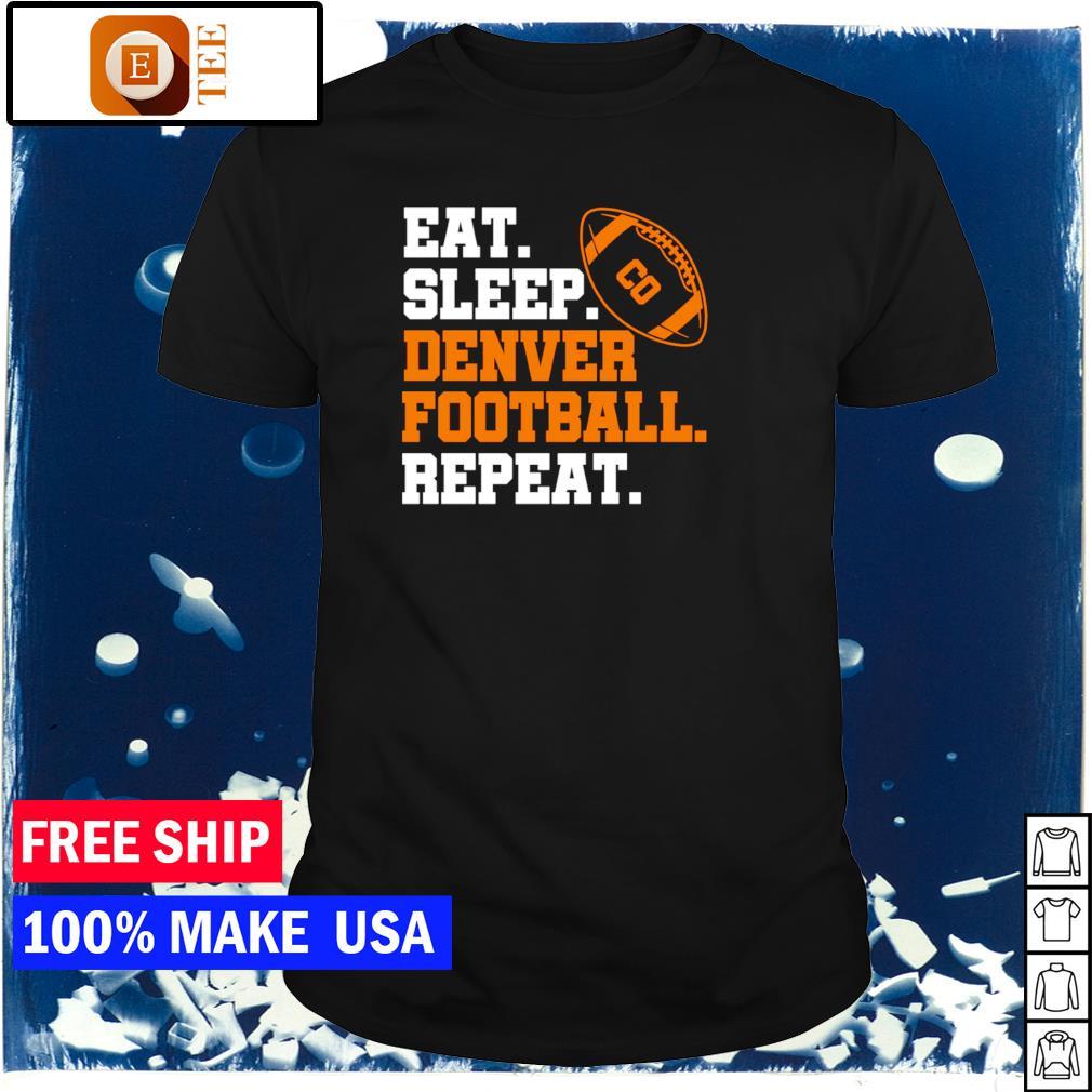 Eat sleep Denver Broncos football repeat shirt