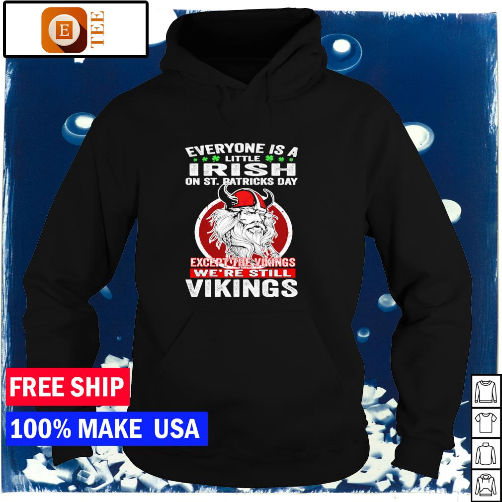 Everyone is a little Irish on St Patrick's Day except the Vikings we're still Vikings s hoodie