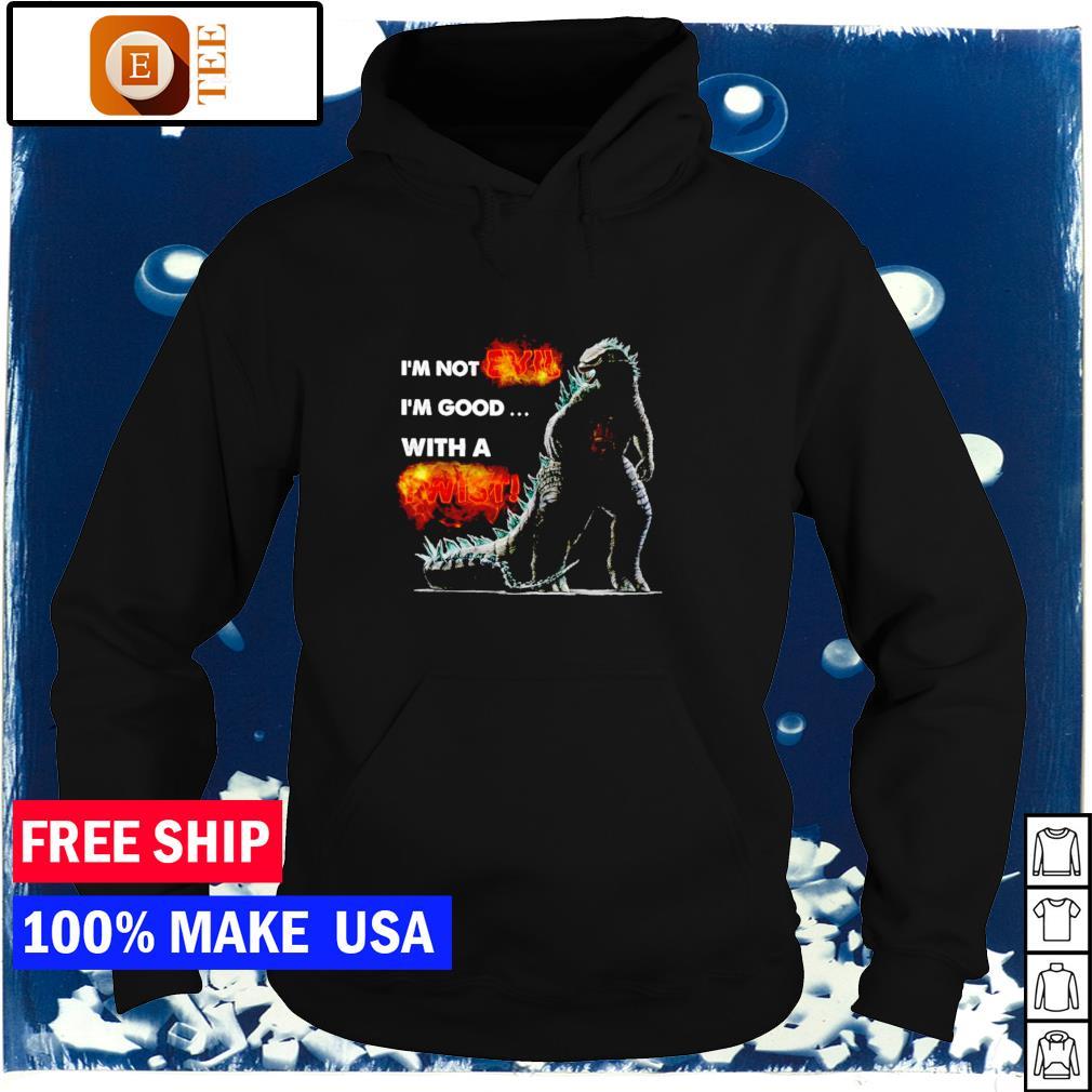 Godzilla I'm not evil I'm good with a twist s hoodie