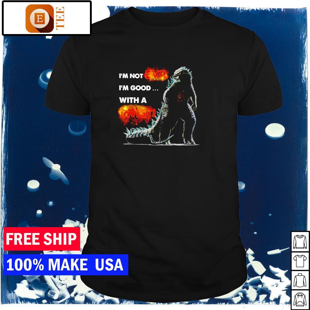 Godzilla I'm not evil I'm good with a twist shirt