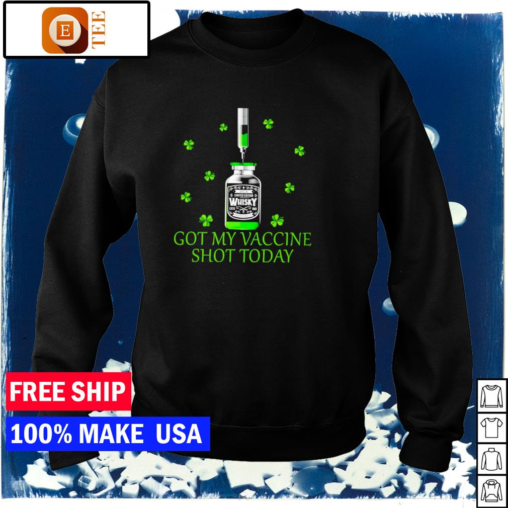 Got my vaccine shot today happy St Patrick's Day s sweater