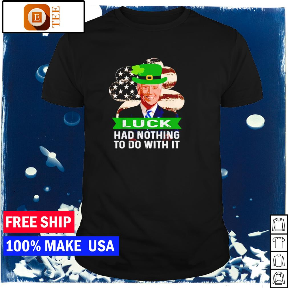 Joe Biden luck had nothing to do with it shirt