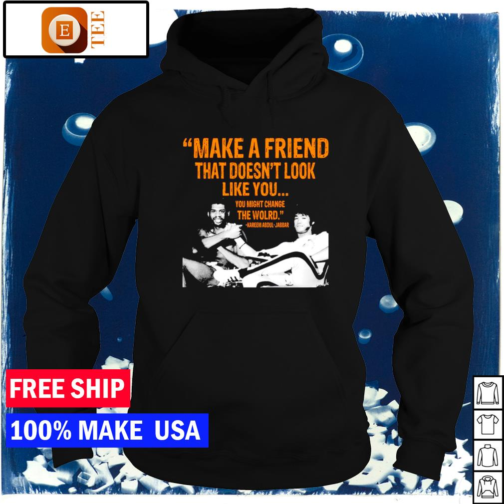 Kareem Abdul-Jabbar make a friend that doesn't look like you hoodie