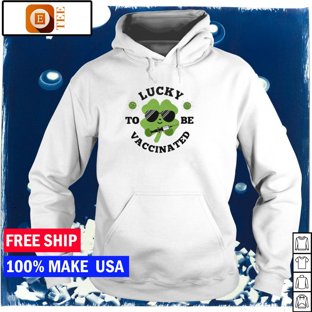 Lucky to be vaccinated hapyp St Patrick's Day s hoodie