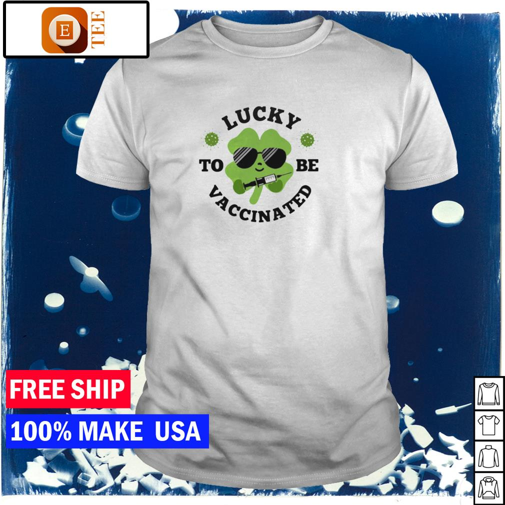Lucky to be vaccinated hapyp St Patrick's Day shirt