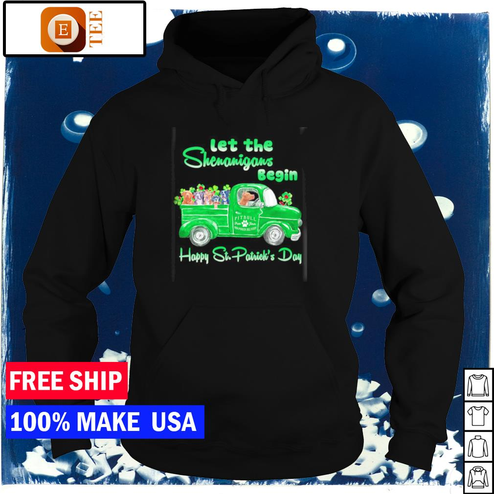 Pitbull Terrier let the shenanigans begin happy St Patrick's Day s hoodie