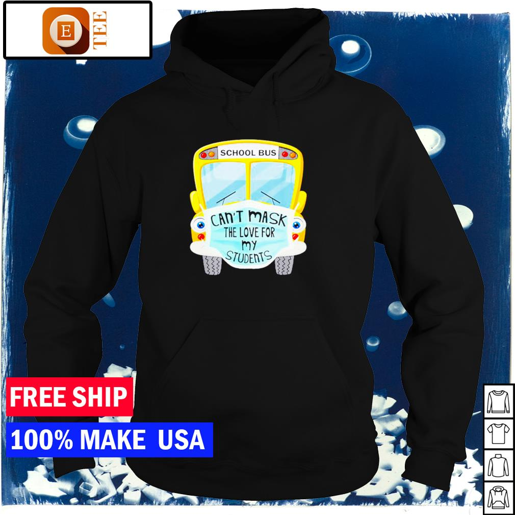 School bus can't mask the love for my students s hoodie