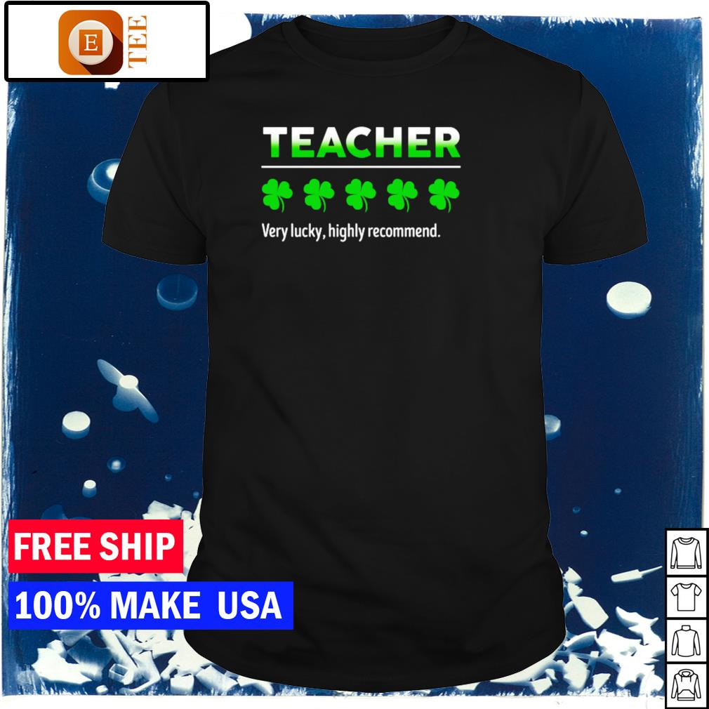 Teacher 5 star very lucky highly recommend happy St Patrick's Day shirt