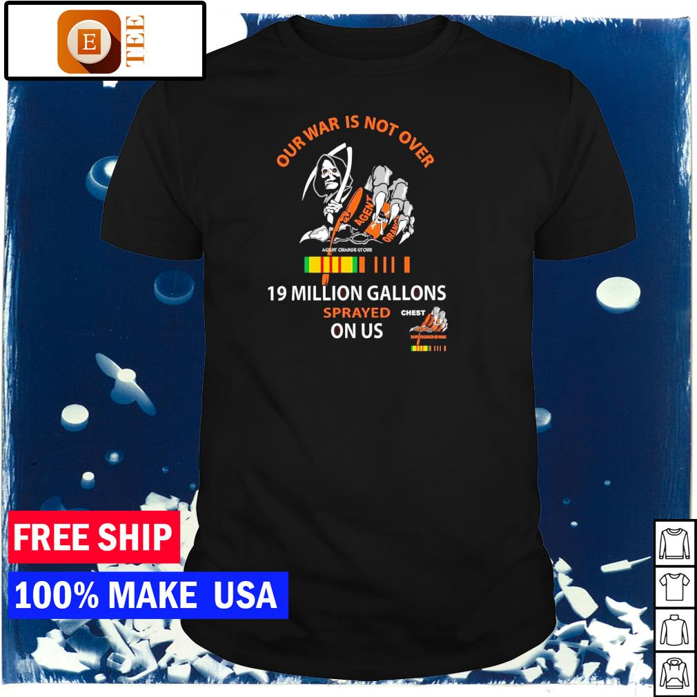 Vietnam Veterans Death our war is not over 19 million gallons sprayed on us shirt