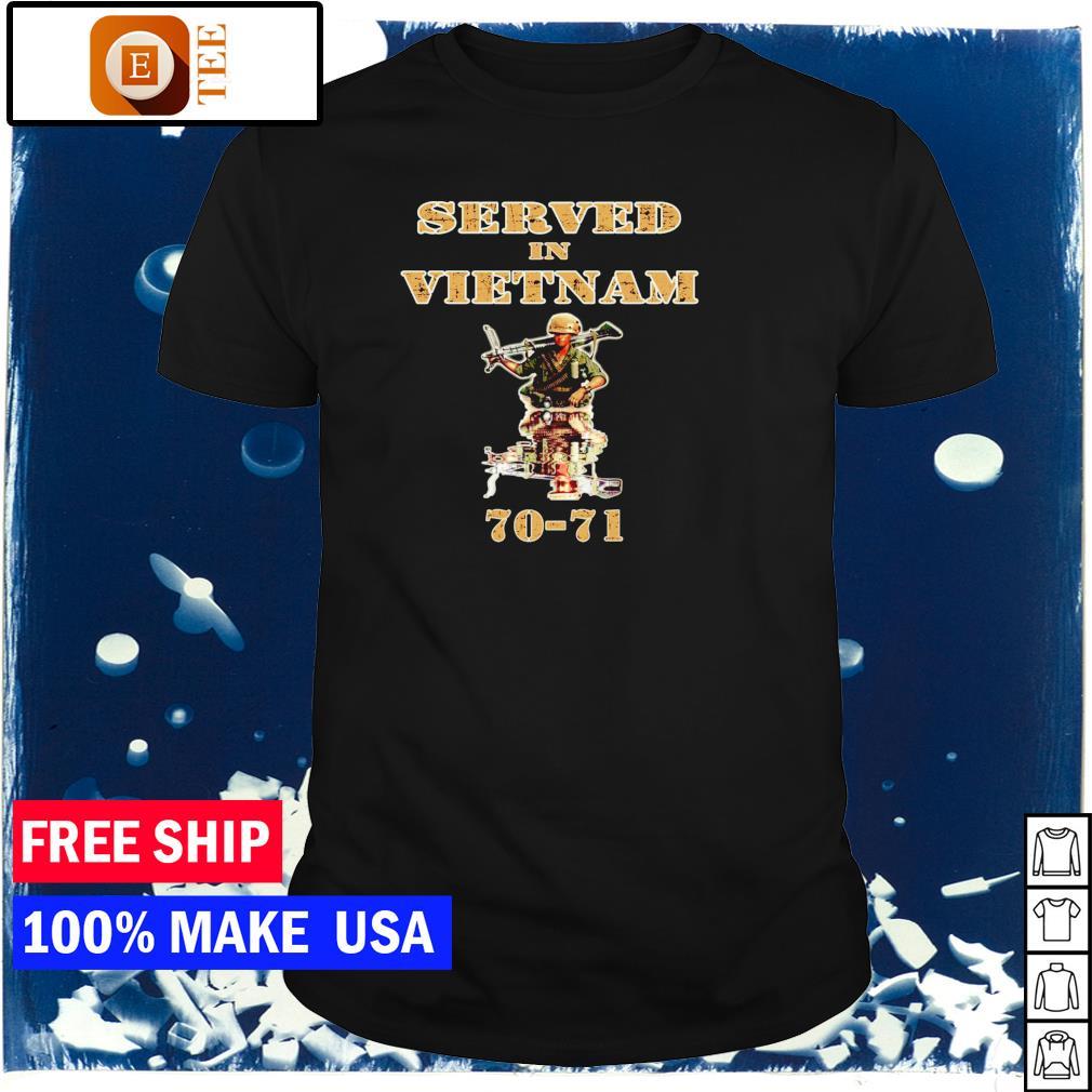 Vietnam Veterans served in Vietnam 70-71 shirt
