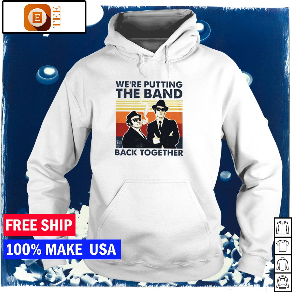We're putting the band back together vintage s hoodie