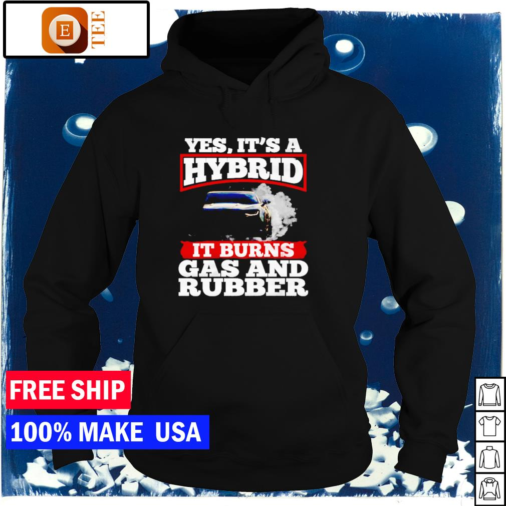 Yes it's a hybrid it burns gas and rubber s hoodie