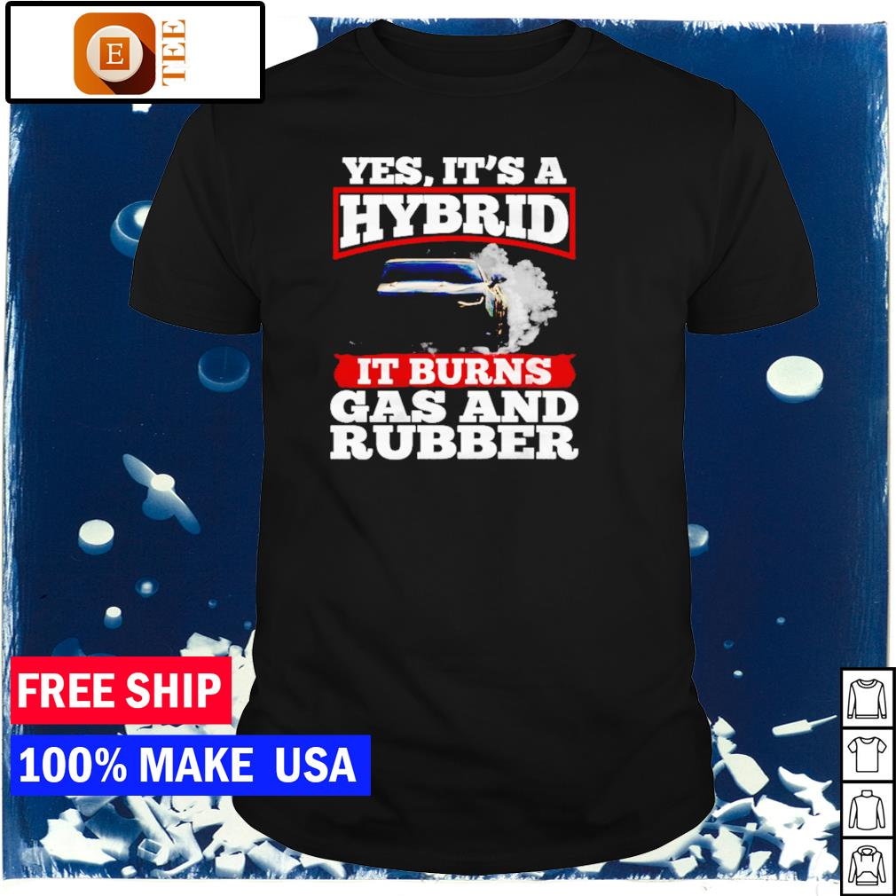 Yes it's a hybrid it burns gas and rubber shirt