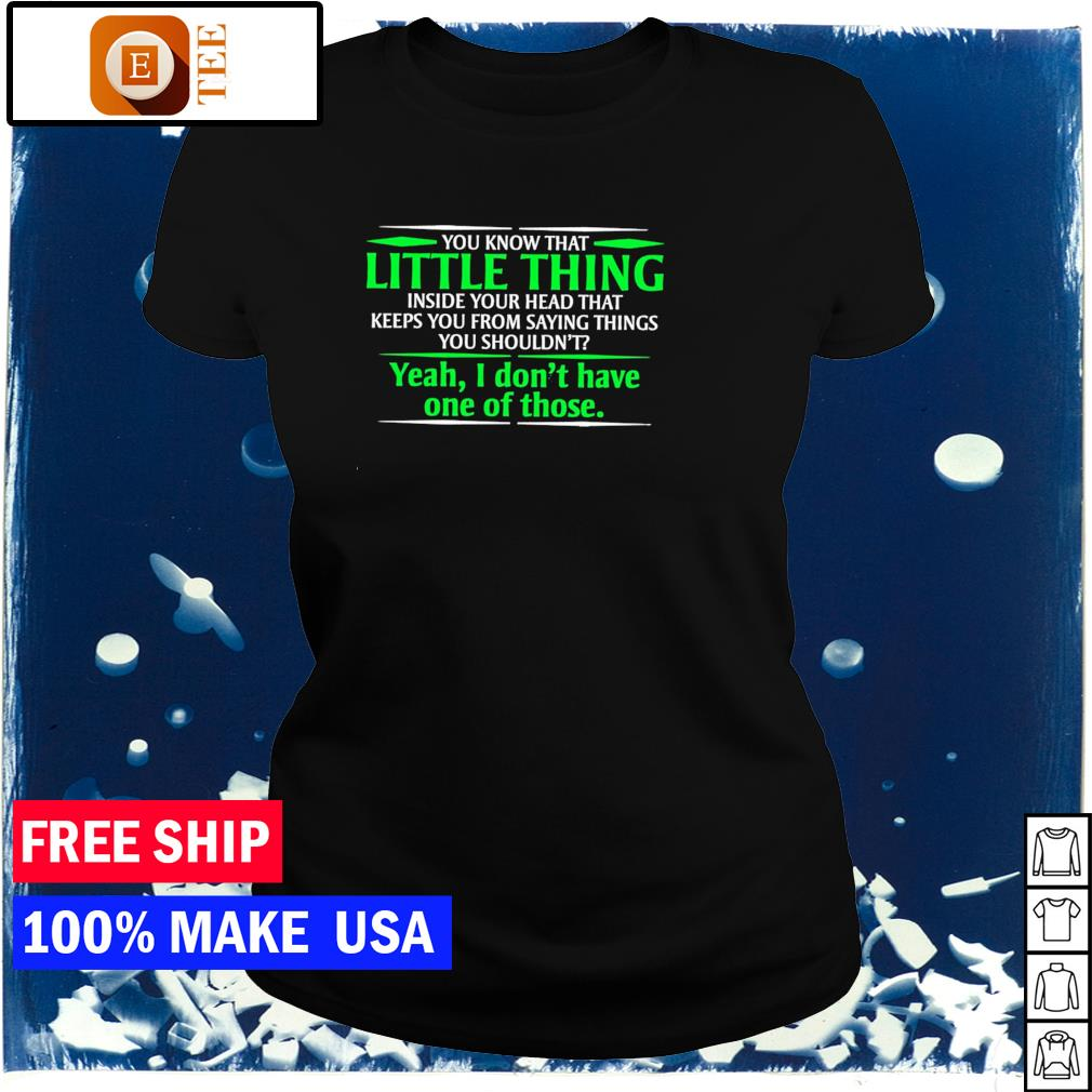 You know that little thing inside your head that keeps you from saying things you shouldn't s ladies tee