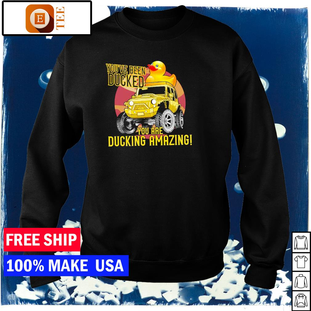 You've been ducked you are ducking amazing Jeep s sweater