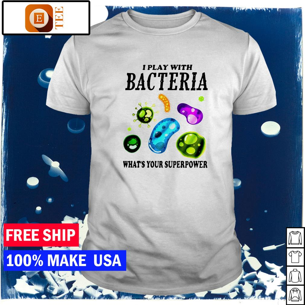 Virus I play bacteria what_s your superpower shirt