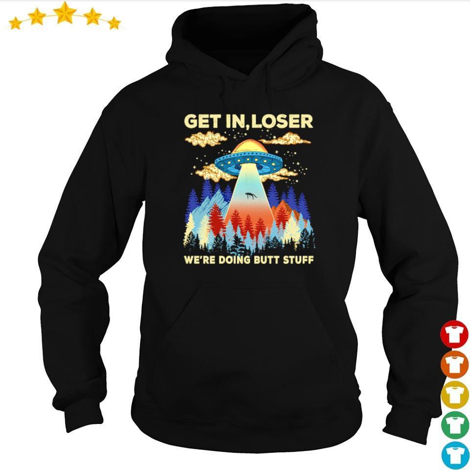 Alien get loser we're doing butt stuff s hoodie
