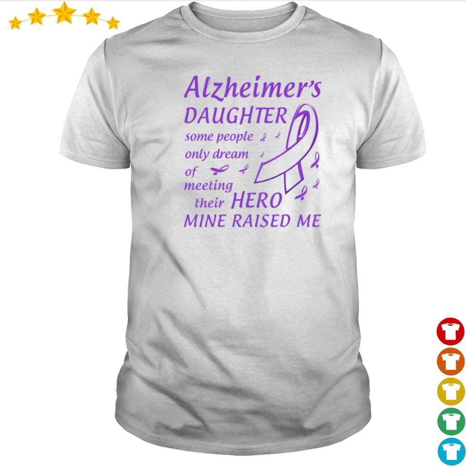 Alzheimer's daughter some people only dream of meeting their hero min raised me shirt