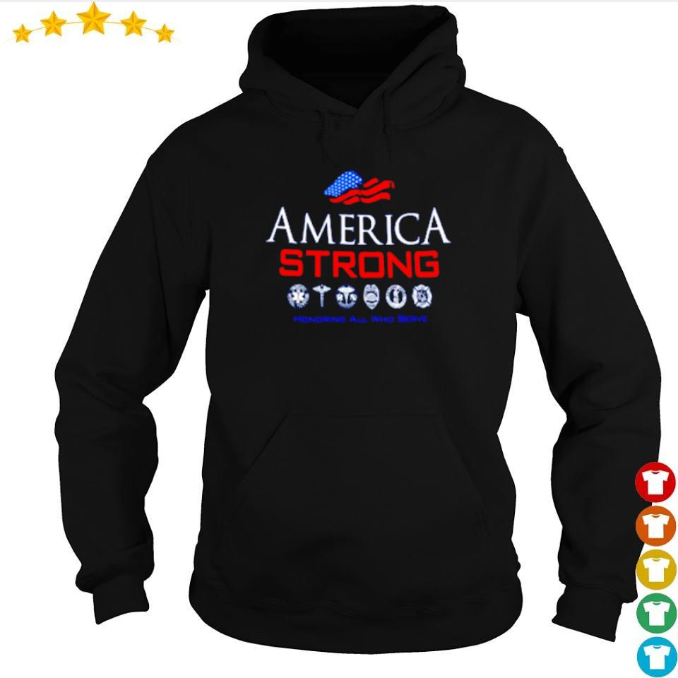 America Strong honoring all who serve s hoodie