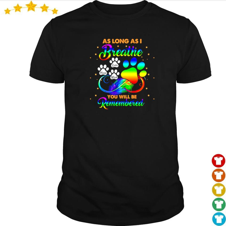 As long as I breathe you will be remembered shirt
