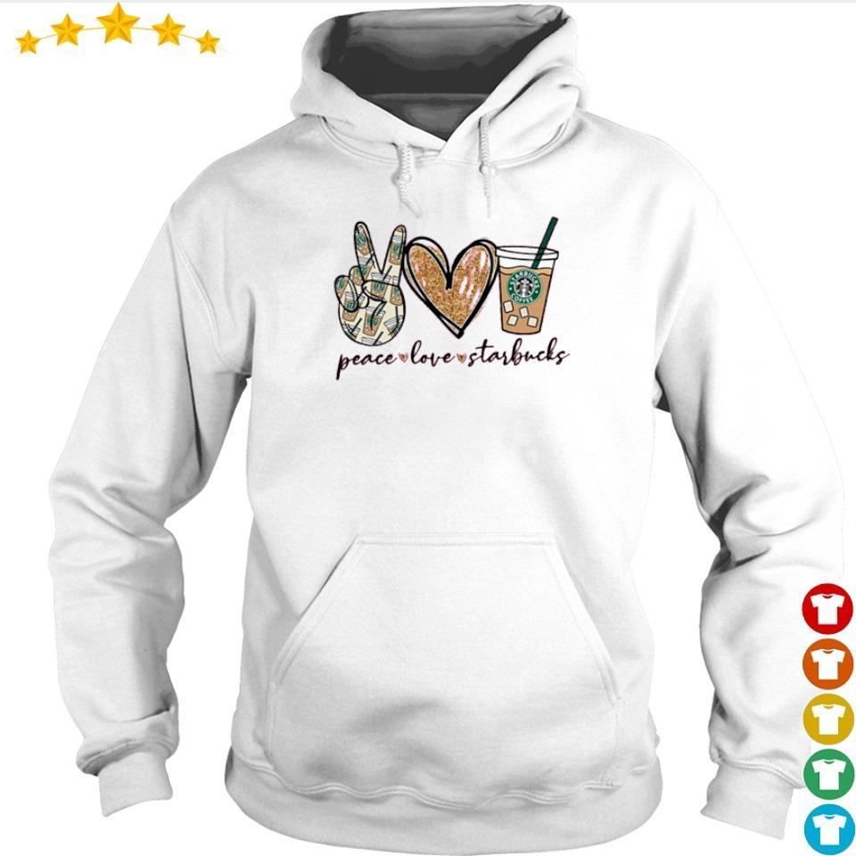 Awesome peace love and Starbucks s hoodie