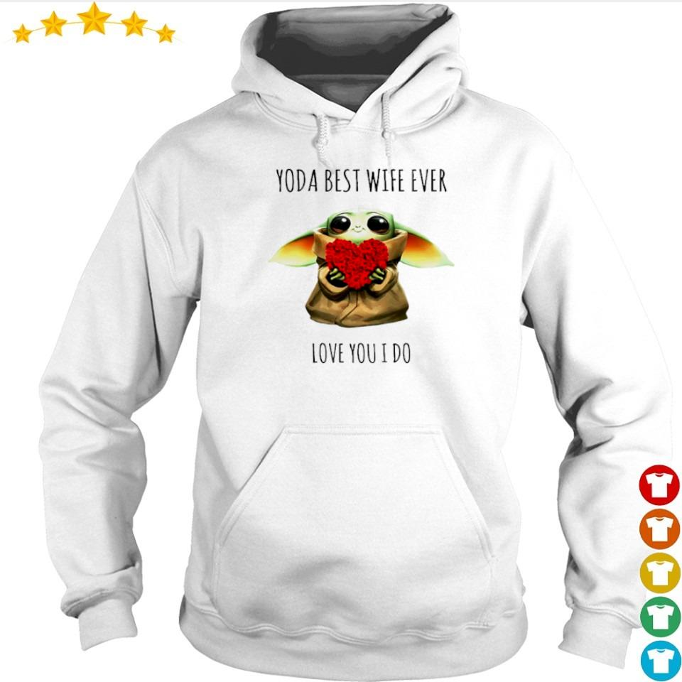 Baby Yoda best wife ever love you I do s hoodie