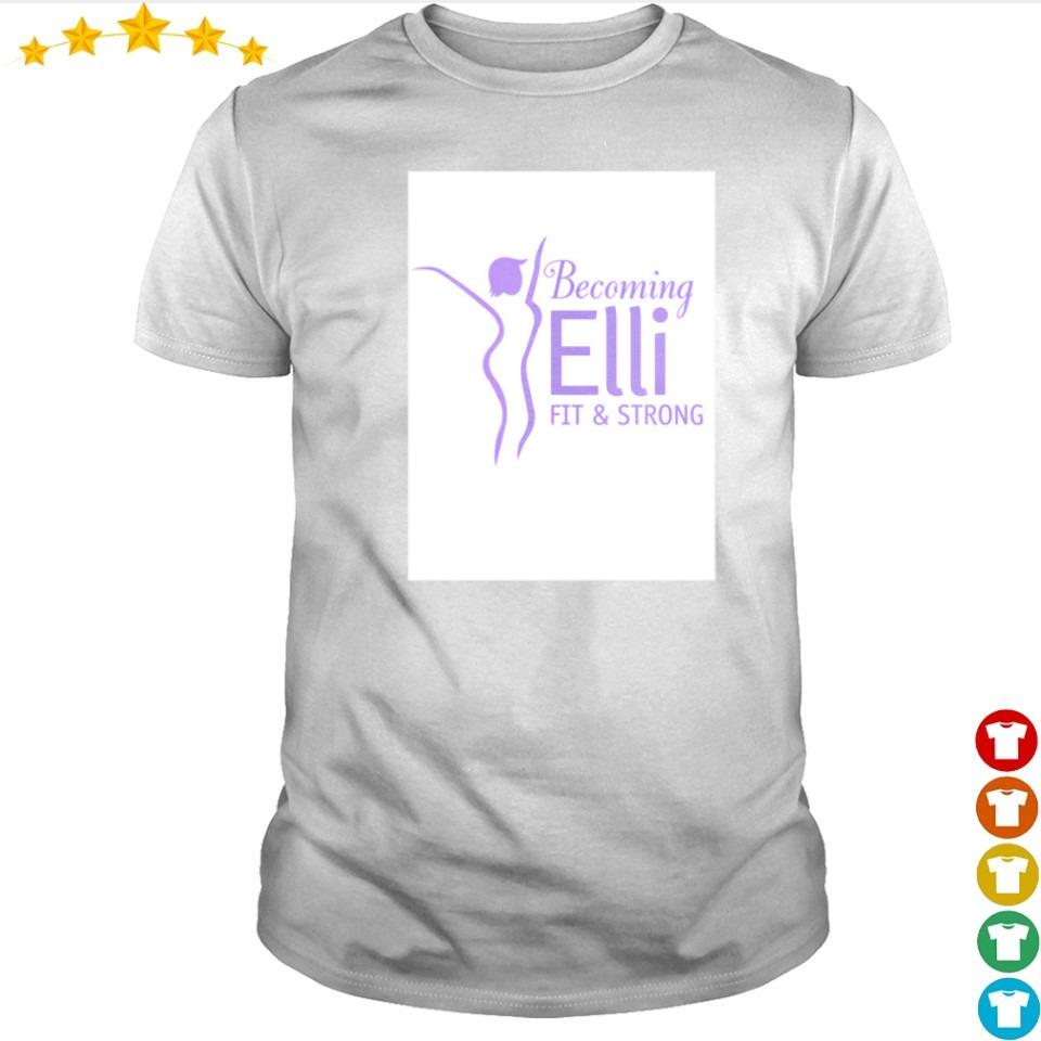 Becoming Elli fit and strong shirt