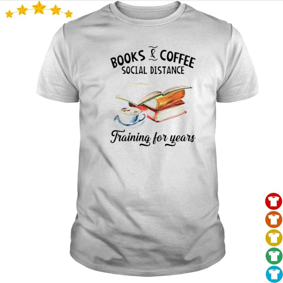 Books and coffee social distance training for years shirt