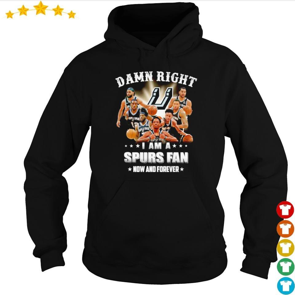 Damn right I am a Spurs fan now and forever s hoodie