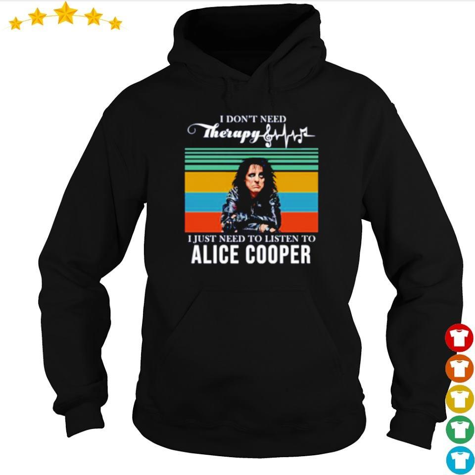 I don't need Therapy I just need to listen to Alice Cooper s hoodie