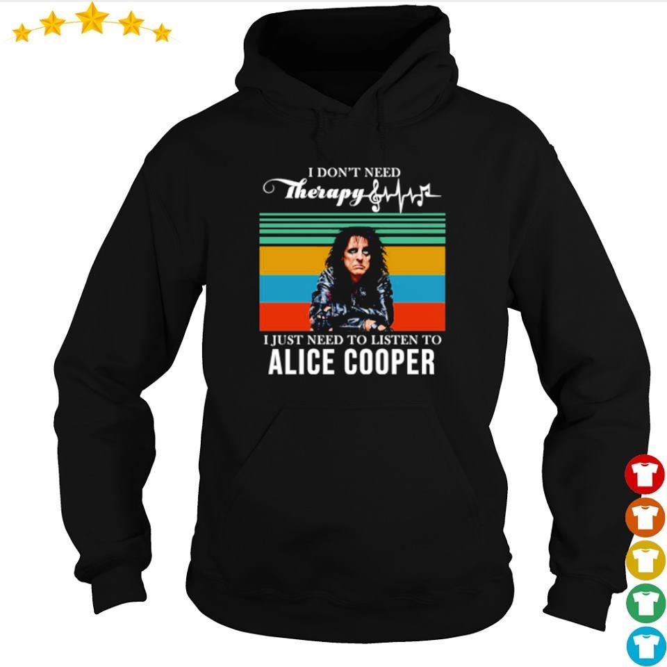 I don't need thhrapy I just need to listen to Alice Cooper s hoodie