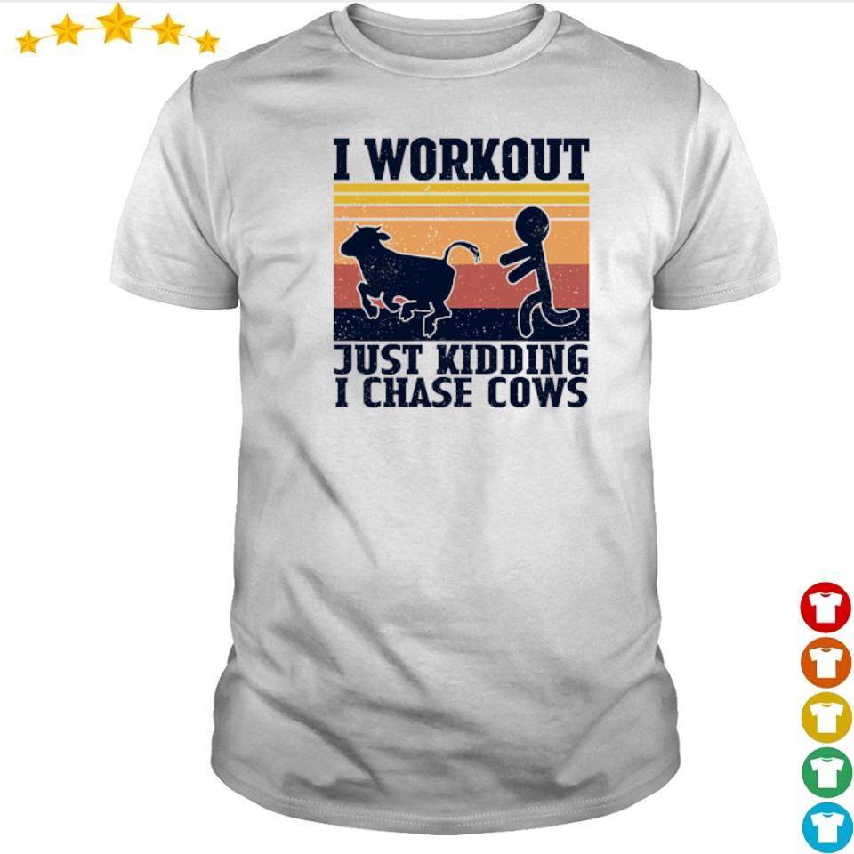 I workout just kidding I chase cows shirt