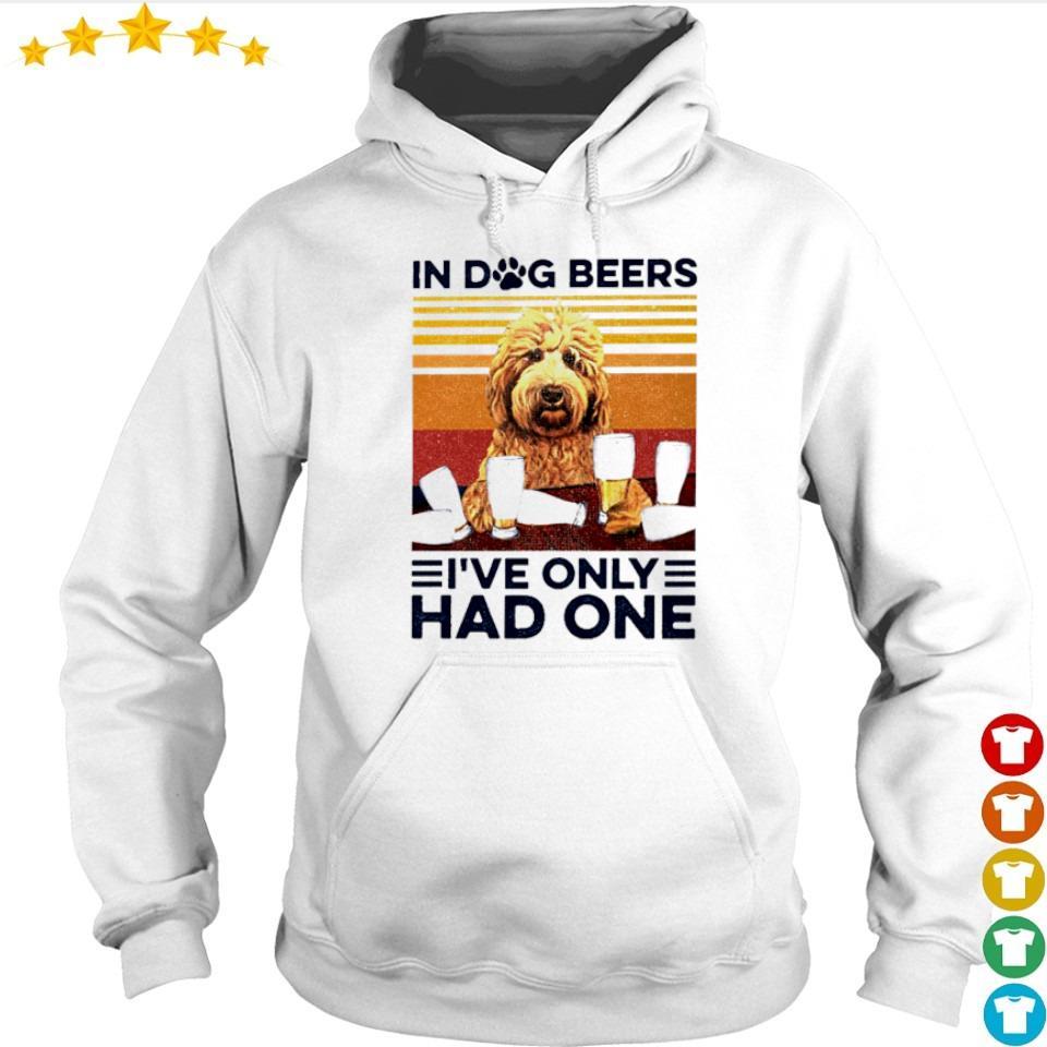 In dog beers I've only had one vintage s hoodie