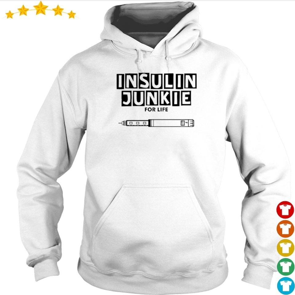 Insulin Junkie for life s hoodie