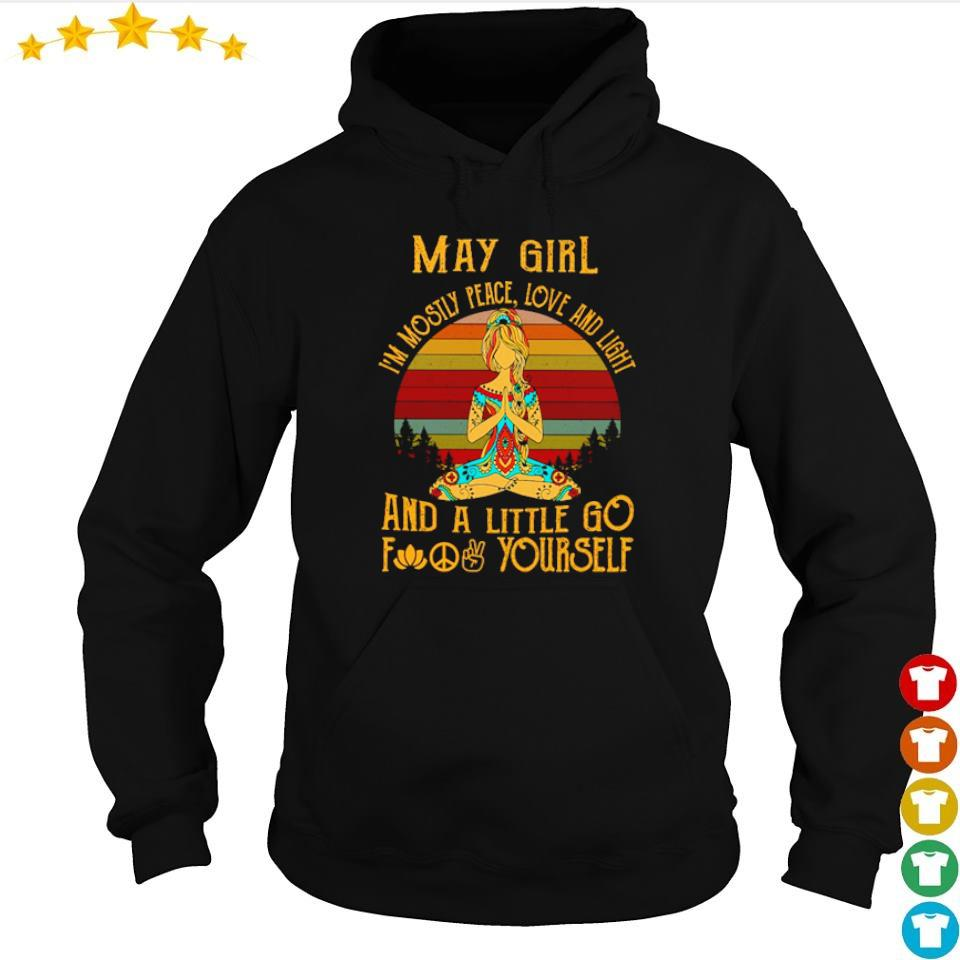May girl I'm mostly peace love and light and a little go fuck yourself s hoodie