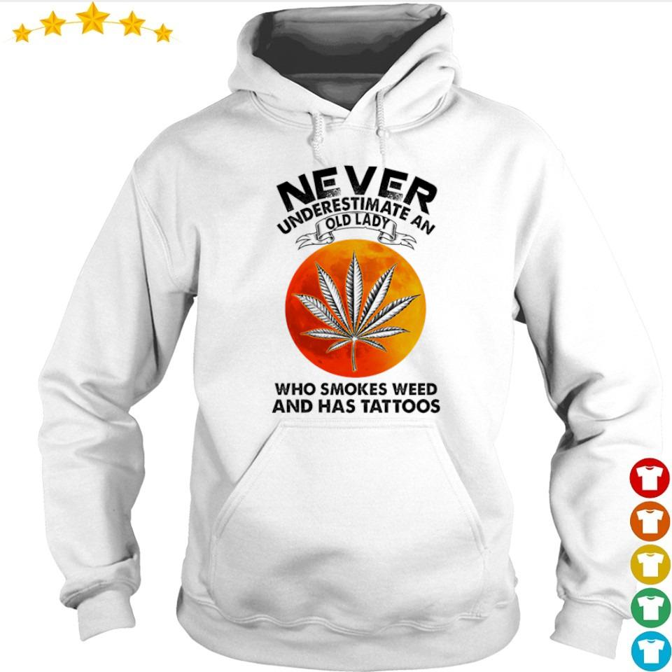 Never underestimate an old lady who smokes weed and has tattoos s hoodie