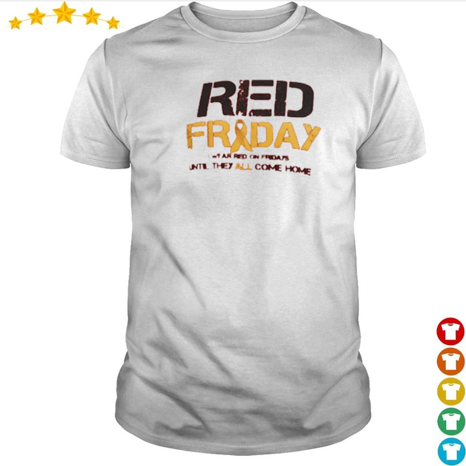 Red Friday red on fridays until they all come home shirt
